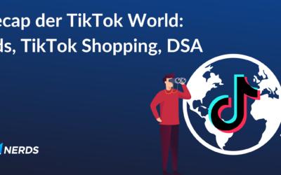 Recap der TikTok World – Ads, TikTok Shopping, DSA